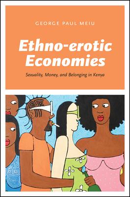 Ethno-Erotic Economies: Sexuality, Money, and Belonging in Kenya