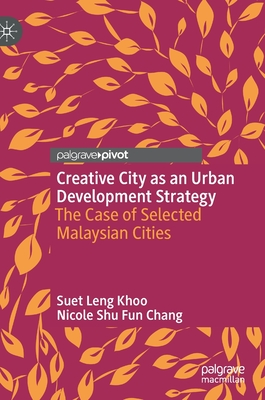 Creative City as an Urban Development Strategy: The Case of Selected Malaysian Cities