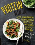 Protein Ninja: 100 Plant-Based Recipes for Hardcore Soups, One-Pot Meals, and Saucy Bowls That Pack a Protein Punch