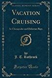 Vacation Cruising: In Chesapeake and Delaware Bays (Classic Reprint)