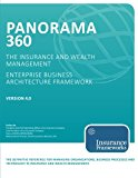 Panorama 360 Insurance and Wealth Management Enterprise Business Architecture Framework: The definitive reference for managing organizations and ... the insurance and wealth management industry.